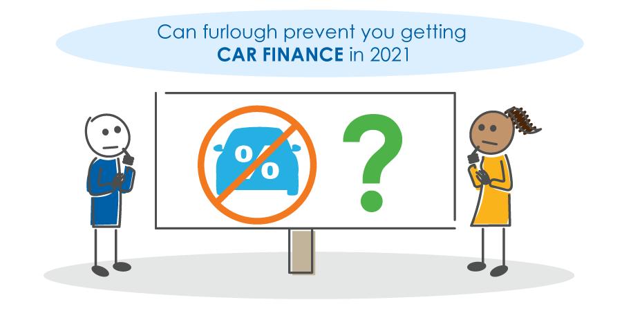 Can furlough prevent you getting car finance in 2021?